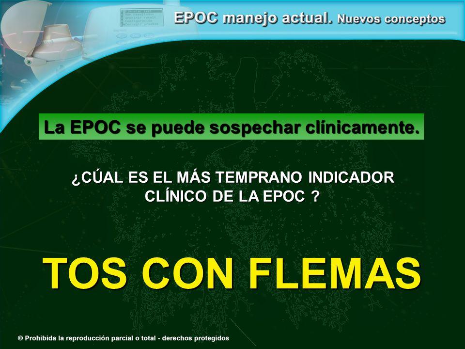 ¿CÚAL ES EL MÁS TEMPRANO INDICADOR CLÍNICO DE LA EPOC ? TOS CON FLEMAS La EPOC se puede sospechar clínicamente.