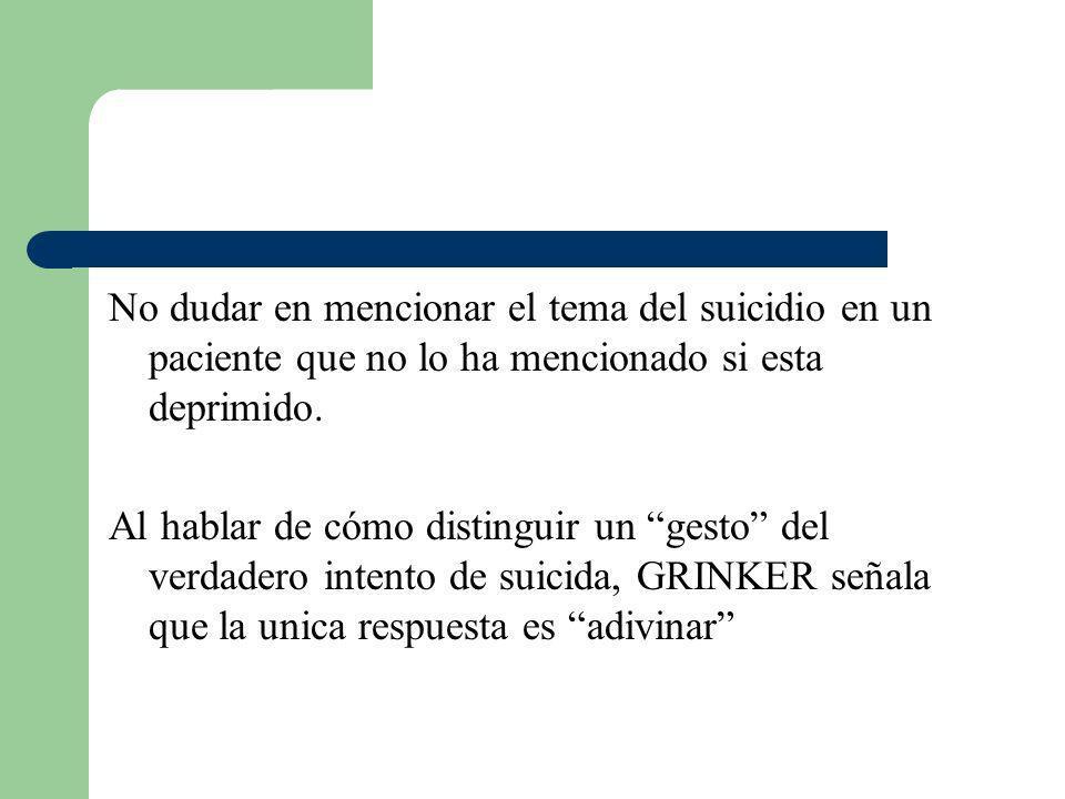 No dudar en mencionar el tema del suicidio en un paciente que no lo ha mencionado si esta deprimido. Al hablar de cómo distinguir un gesto del verdade