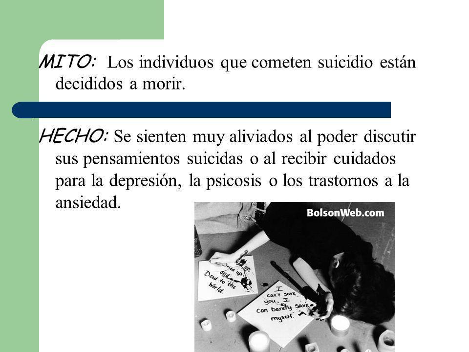 MITO: Los individuos que cometen suicidio están decididos a morir. HECHO: Se sienten muy aliviados al poder discutir sus pensamientos suicidas o al re