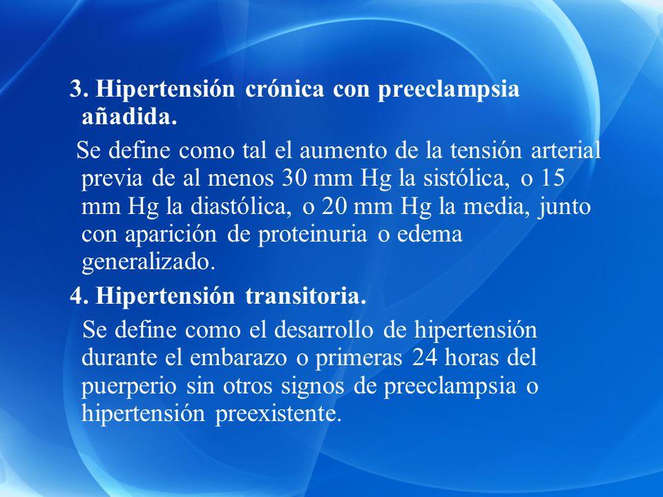 3. Hipertensión crónica con preeclampsia añadida. Se define como tal el aumento de la tensión arterial previa de al menos 30 mm Hg la sistólica, o 15