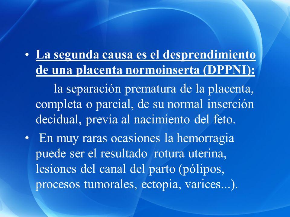 La segunda causa es el desprendimiento de una placenta normoinserta (DPPNI): la separación prematura de la placenta, completa o parcial, de su normal
