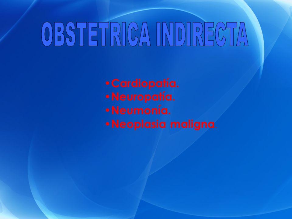 Cardiopatía. Neuropatía. Neumonía. Neoplasia maligna.