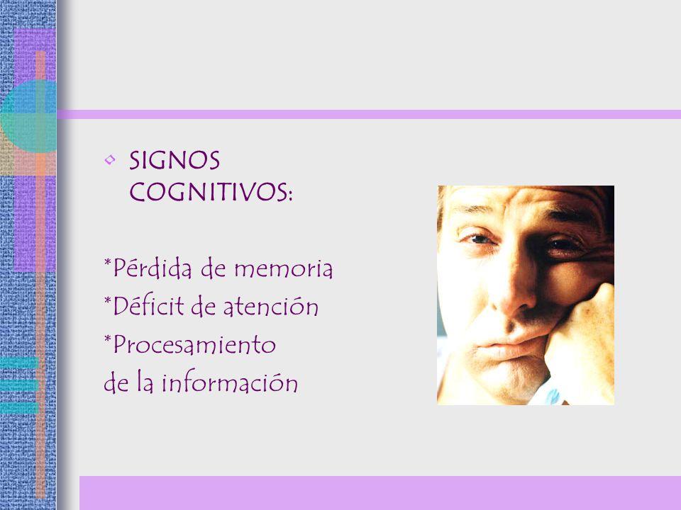 SIGNOS COGNITIVOS: *Pérdida de memoria *Déficit de atención *Procesamiento de la información