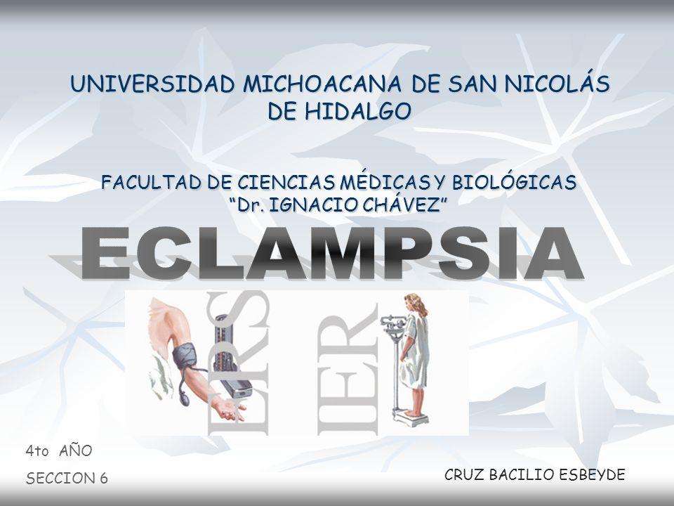 UNIVERSIDAD MICHOACANA DE SAN NICOLÁS DE HIDALGO FACULTAD DE CIENCIAS MÉDICAS Y BIOLÓGICAS Dr. IGNACIO CHÁVEZ 4to AÑO SECCION 6 CRUZ BACILIO ESBEYDE