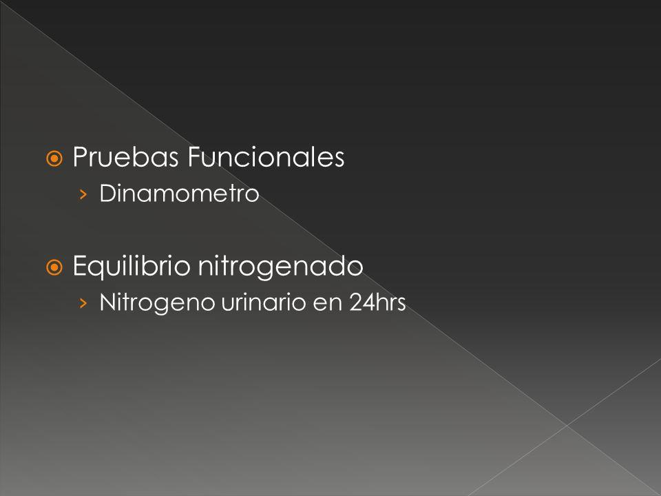 Pruebas Funcionales Dinamometro Equilibrio nitrogenado Nitrogeno urinario en 24hrs