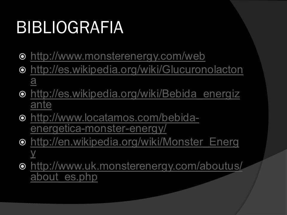BIBLIOGRAFIA http://www.monsterenergy.com/web http://es.wikipedia.org/wiki/Glucuronolacton a http://es.wikipedia.org/wiki/Glucuronolacton a http://es.