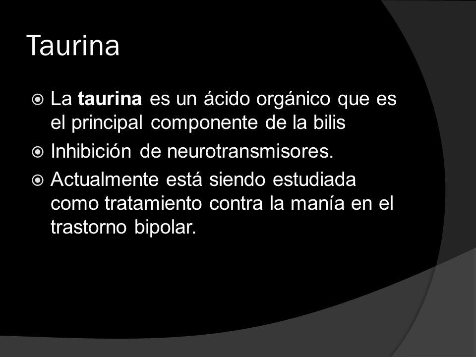 Taurina La taurina es un ácido orgánico que es el principal componente de la bilis Inhibición de neurotransmisores. Actualmente está siendo estudiada