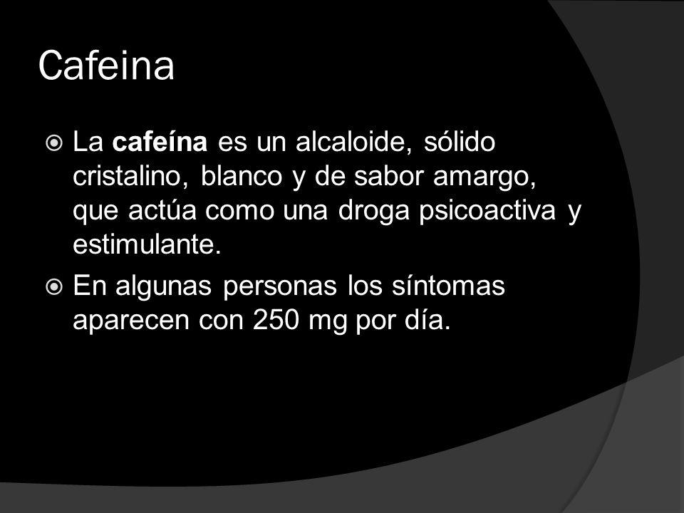 Cafeina La cafeína es un alcaloide, sólido cristalino, blanco y de sabor amargo, que actúa como una droga psicoactiva y estimulante. En algunas person