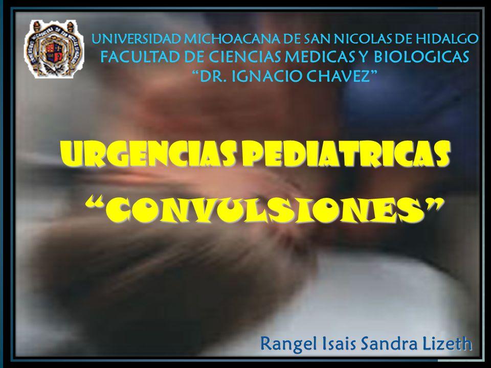 URGENCIAS PEDIATRICAS CONVULSIONES UNIVERSIDAD MICHOACANA DE SAN NICOLAS DE HIDALGO FACULTAD DE CIENCIAS MEDICAS Y BIOLOGICAS DR. IGNACIO CHAVEZ Range