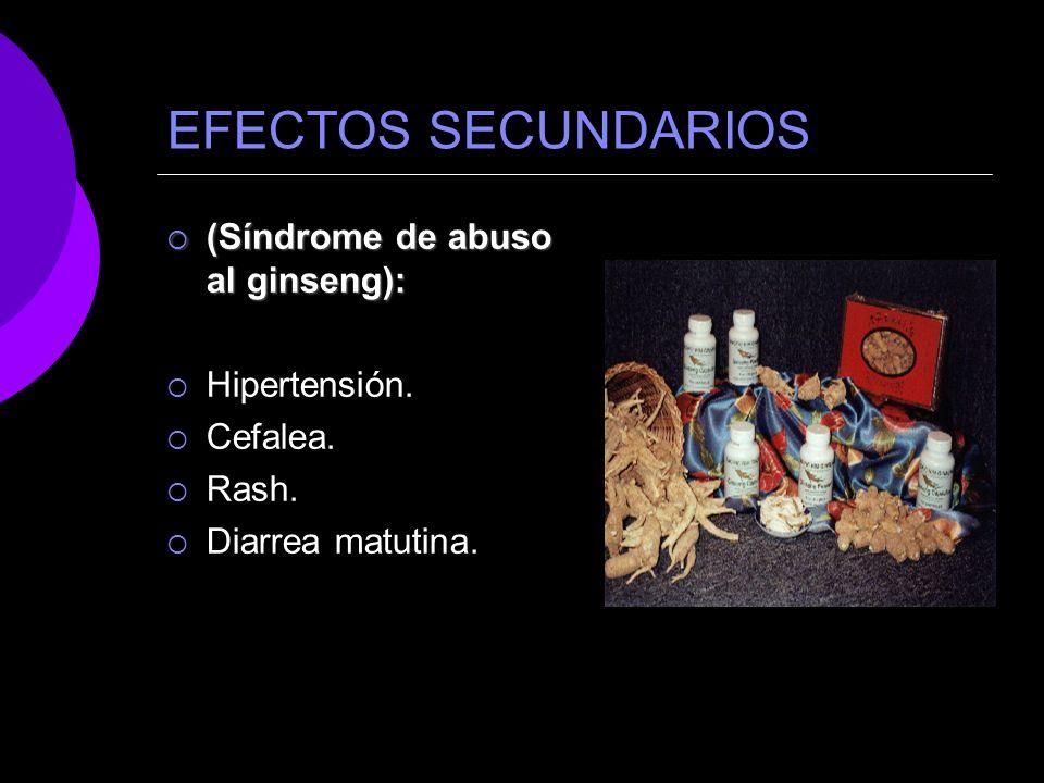 EFECTOS SECUNDARIOS (Síndrome de abuso al ginseng): (Síndrome de abuso al ginseng): Hipertensión. Cefalea. Rash. Diarrea matutina.