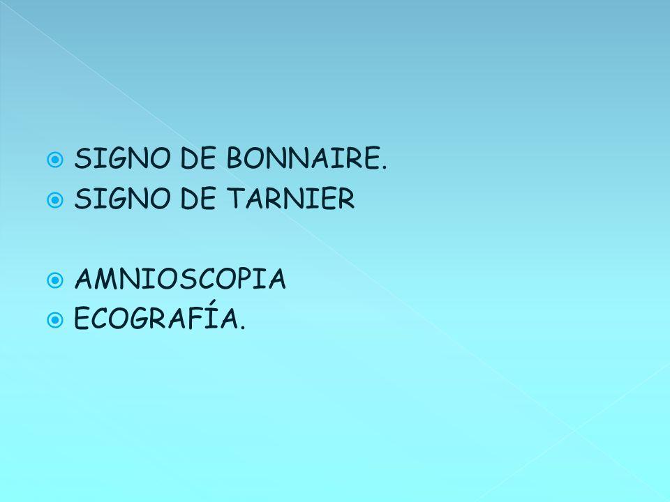 SIGNO DE BONNAIRE. SIGNO DE TARNIER AMNIOSCOPIA ECOGRAFÍA.