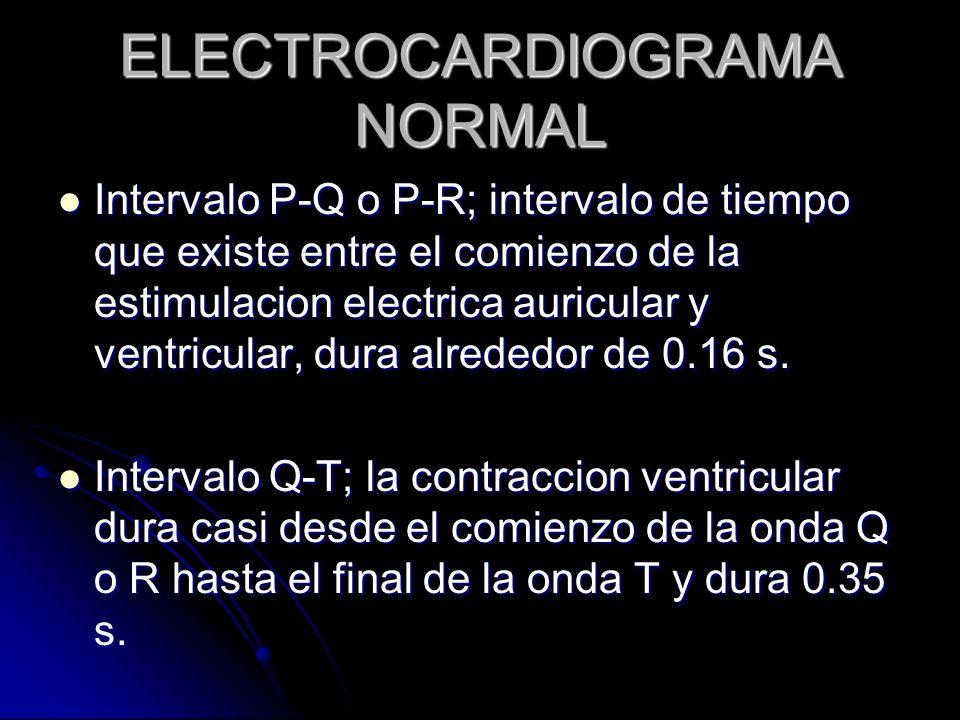 ELECTROCARDIOGRAMA NORMAL Intervalo P-Q o P-R; intervalo de tiempo que existe entre el comienzo de la estimulacion electrica auricular y ventricular,