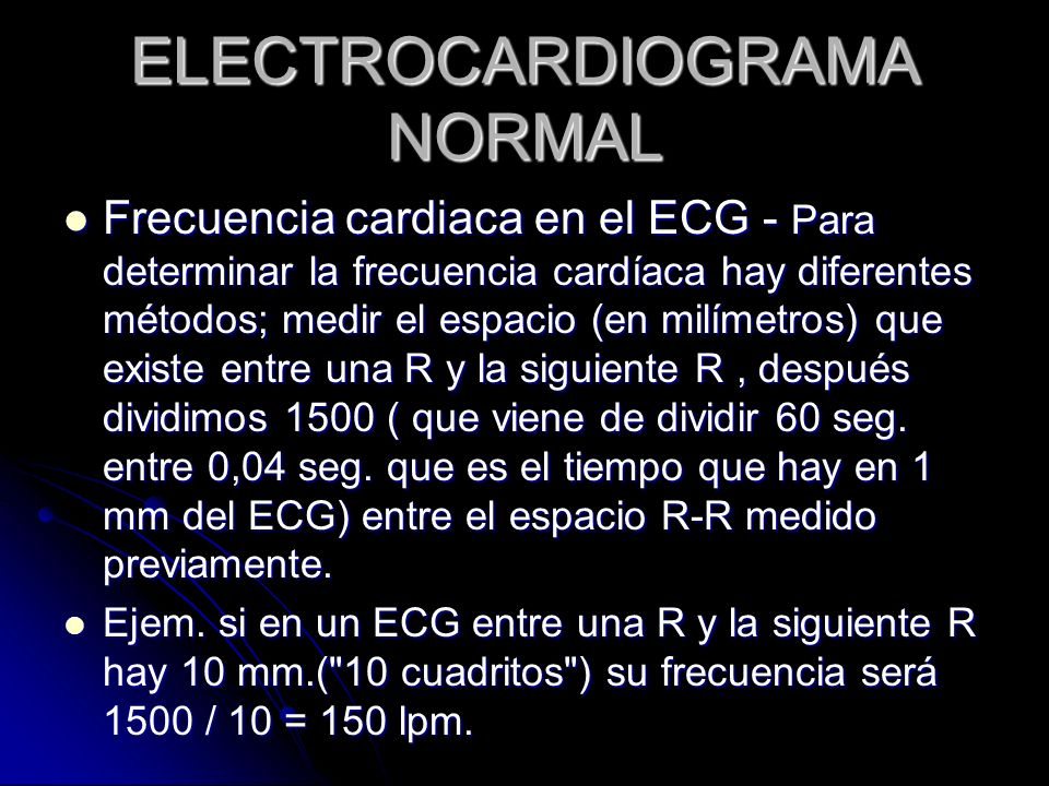 ELECTROCARDIOGRAMA NORMAL Frecuencia cardiaca en el ECG - Para determinar la frecuencia cardíaca hay diferentes métodos; medir el espacio (en milímetr
