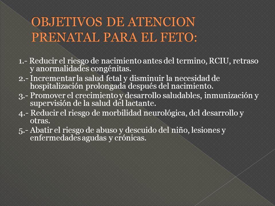 1.- Reducir el riesgo de nacimiento antes del termino, RCIU, retraso y anormalidades congénitas. 2.- Incrementar la salud fetal y disminuir la necesid