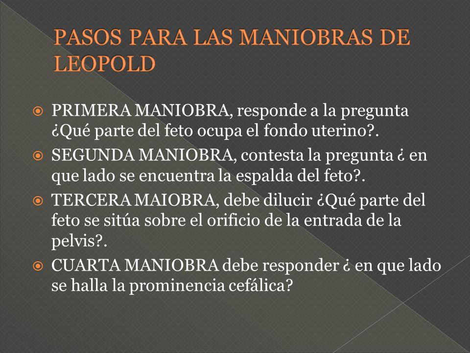 PRIMERA MANIOBRA, responde a la pregunta ¿Qué parte del feto ocupa el fondo uterino?. SEGUNDA MANIOBRA, contesta la pregunta ¿ en que lado se encuentr