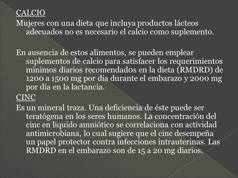 CALCIO Mujeres con una dieta que incluya productos lácteos adecuados no es necesario el calcio como suplemento. En ausencia de estos alimentos, se pue