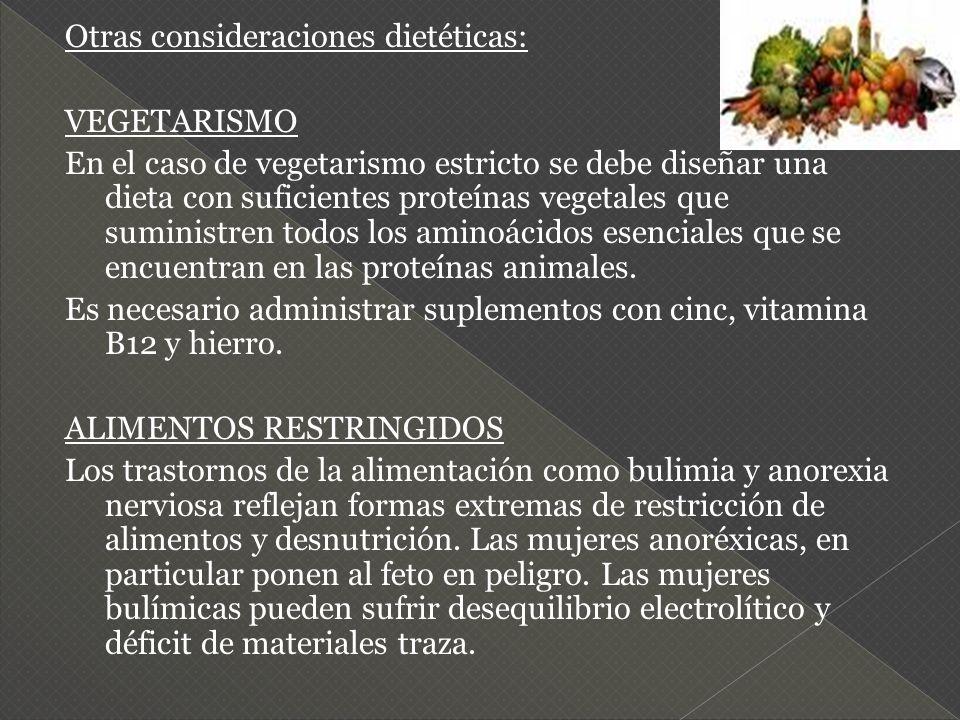 Otras consideraciones dietéticas: VEGETARISMO En el caso de vegetarismo estricto se debe diseñar una dieta con suficientes proteínas vegetales que sum