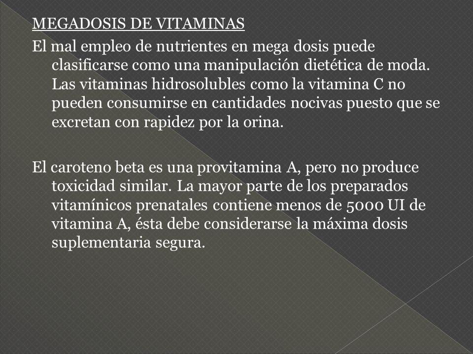 MEGADOSIS DE VITAMINAS El mal empleo de nutrientes en mega dosis puede clasificarse como una manipulación dietética de moda. Las vitaminas hidrosolubl