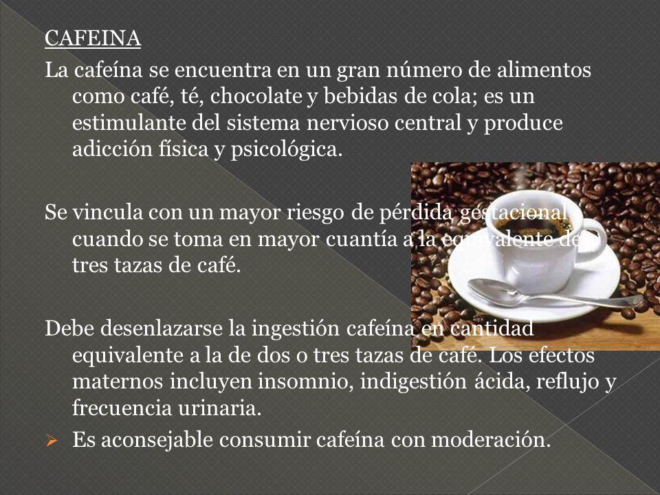 CAFEINA La cafeína se encuentra en un gran número de alimentos como café, té, chocolate y bebidas de cola; es un estimulante del sistema nervioso cent