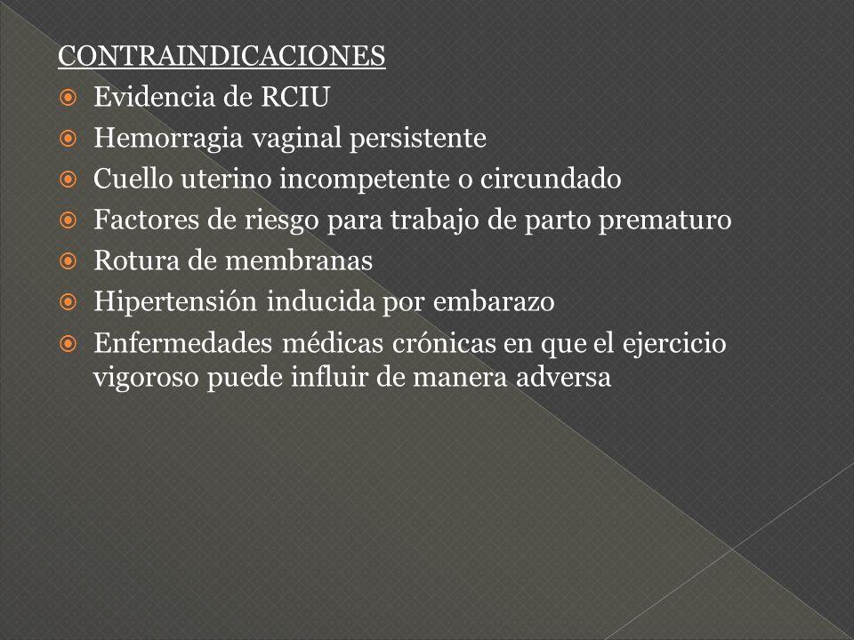 CONTRAINDICACIONES Evidencia de RCIU Hemorragia vaginal persistente Cuello uterino incompetente o circundado Factores de riesgo para trabajo de parto