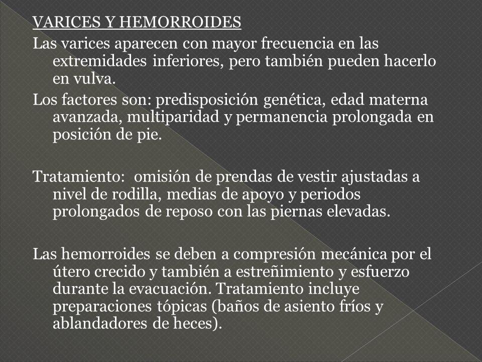 VARICES Y HEMORROIDES Las varices aparecen con mayor frecuencia en las extremidades inferiores, pero también pueden hacerlo en vulva. Los factores son