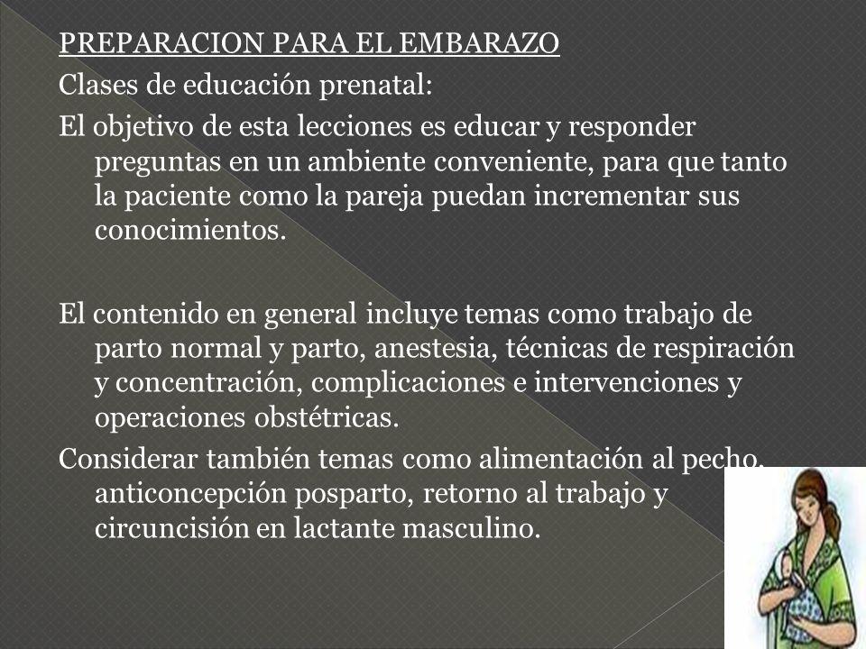 PREPARACION PARA EL EMBARAZO Clases de educación prenatal: El objetivo de esta lecciones es educar y responder preguntas en un ambiente conveniente, p