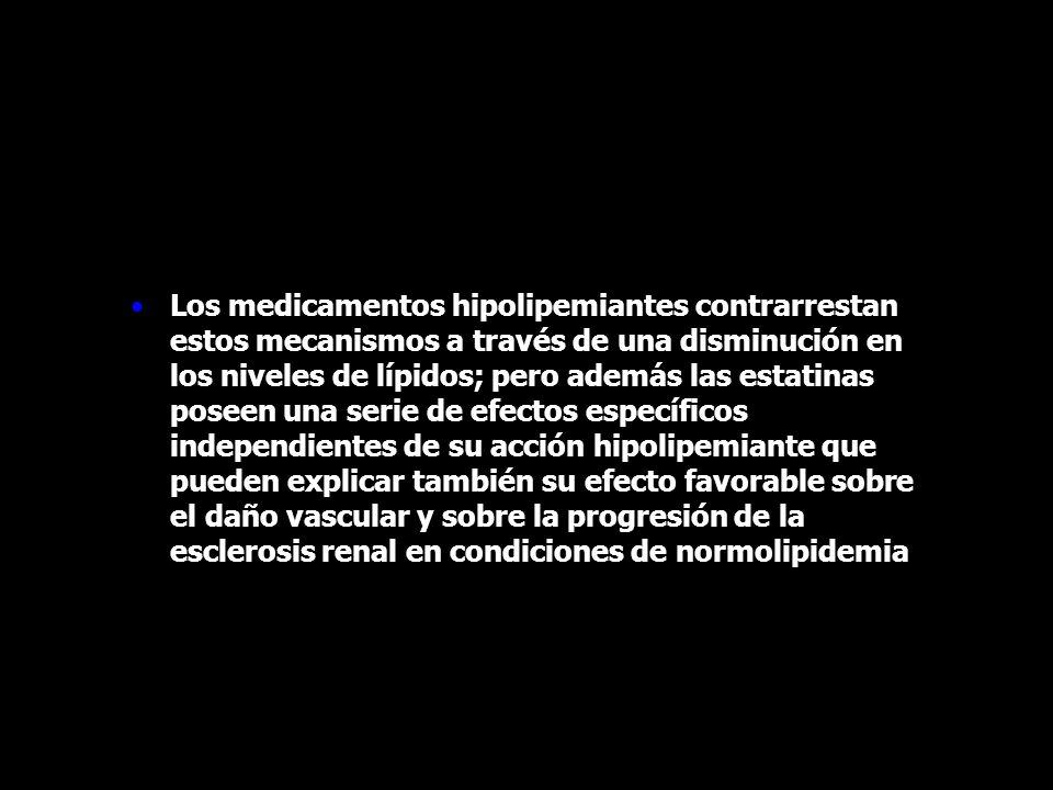 Los medicamentos hipolipemiantes contrarrestan estos mecanismos a través de una disminución en los niveles de lípidos; pero además las estatinas posee