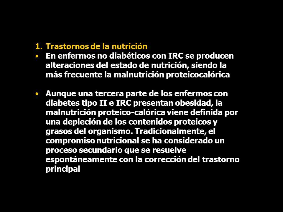 1.Trastornos de la nutrición En enfermos no diabéticos con IRC se producen alteraciones del estado de nutrición, siendo la más frecuente la malnutrici