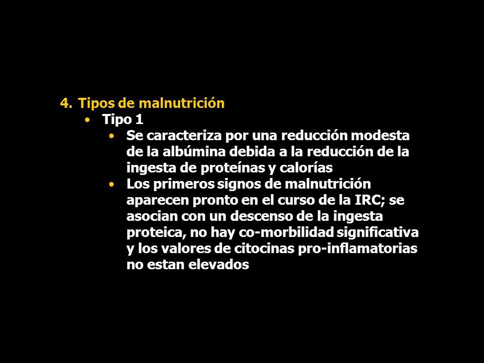 4.Tipos de malnutrición Tipo 1 Se caracteriza por una reducción modesta de la albúmina debida a la reducción de la ingesta de proteínas y calorías Los