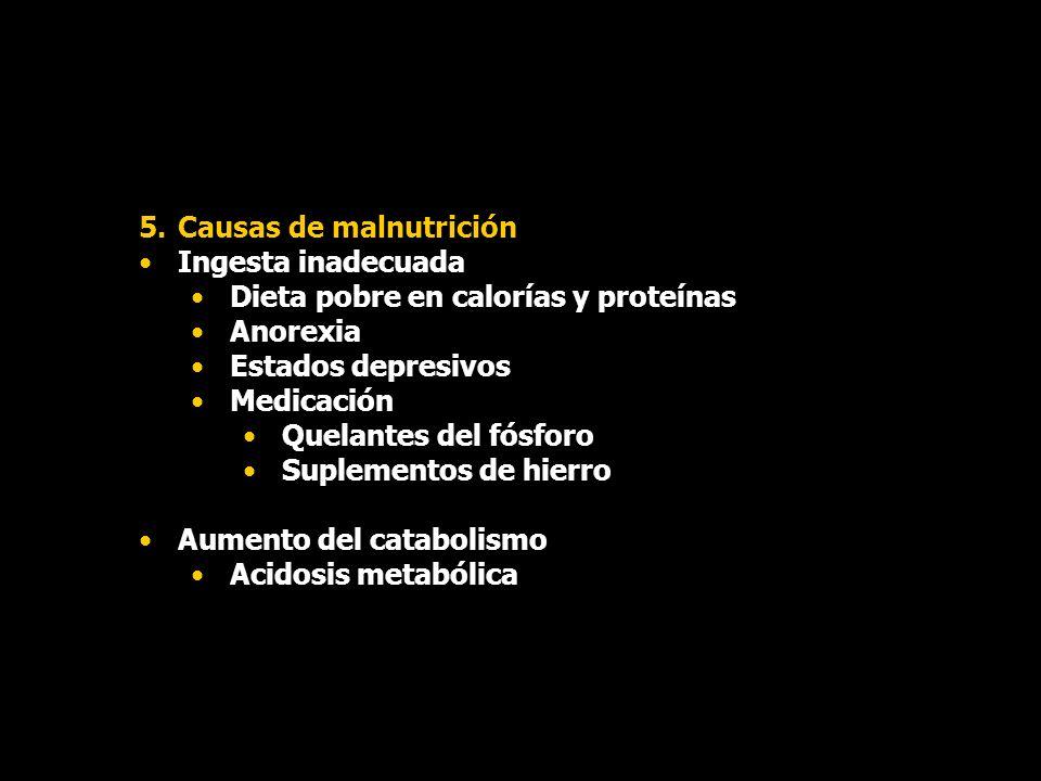 5.Causas de malnutrición Ingesta inadecuada Dieta pobre en calorías y proteínas Anorexia Estados depresivos Medicación Quelantes del fósforo Suplement