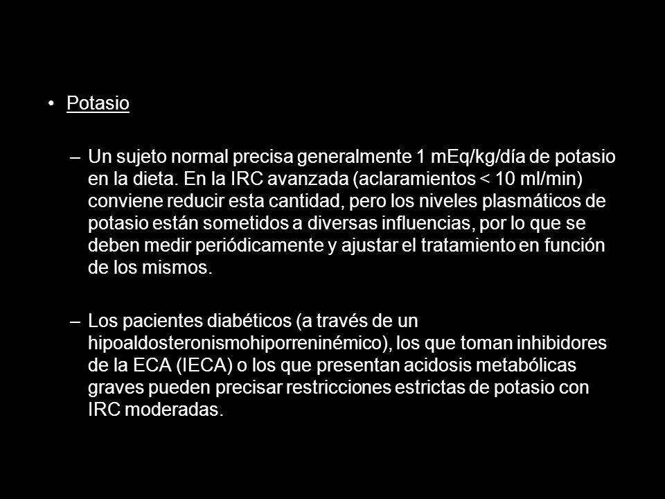 Potasio –Un sujeto normal precisa generalmente 1 mEq/kg/día de potasio en la dieta. En la IRC avanzada (aclaramientos < 10 ml/min) conviene reducir es