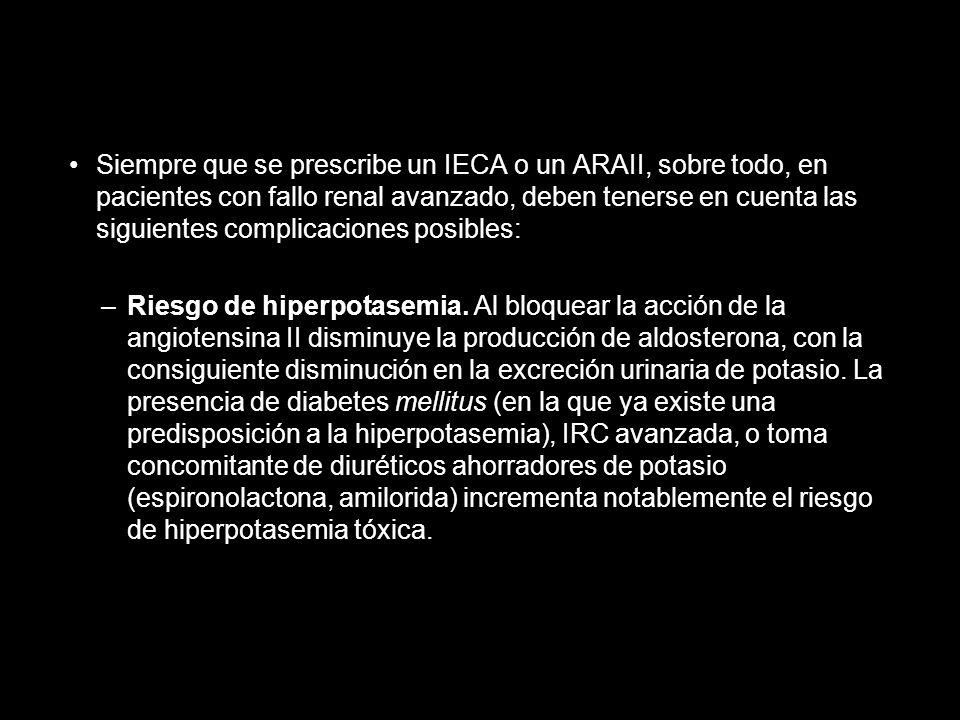 Siempre que se prescribe un IECA o un ARAII, sobre todo, en pacientes con fallo renal avanzado, deben tenerse en cuenta las siguientes complicaciones