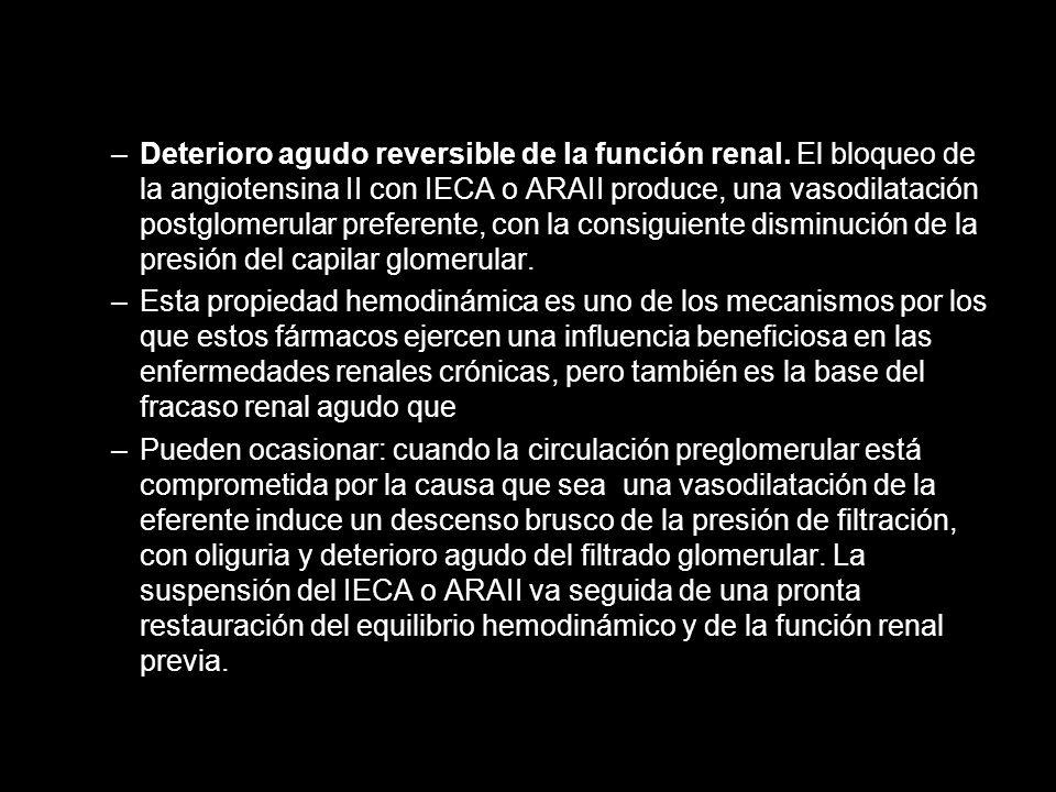 –Deterioro agudo reversible de la función renal. El bloqueo de la angiotensina II con IECA o ARAII produce, una vasodilatación postglomerular preferen