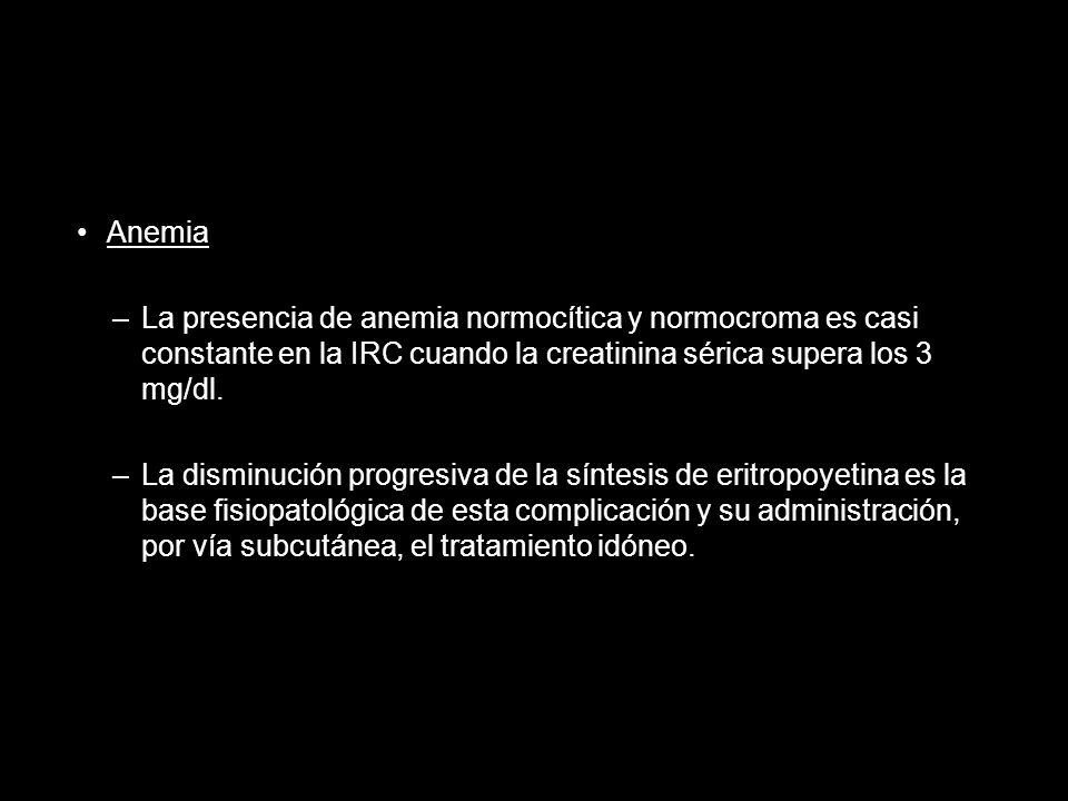 Anemia –La presencia de anemia normocítica y normocroma es casi constante en la IRC cuando la creatinina sérica supera los 3 mg/dl. –La disminución pr
