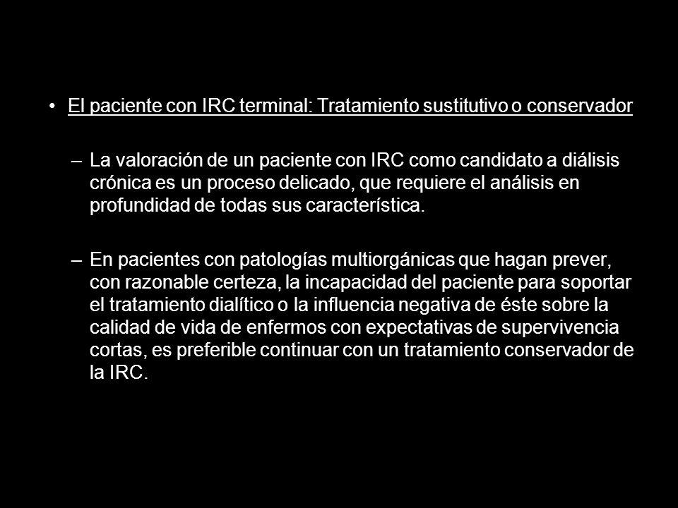 El paciente con IRC terminal: Tratamiento sustitutivo o conservador –La valoración de un paciente con IRC como candidato a diálisis crónica es un proc