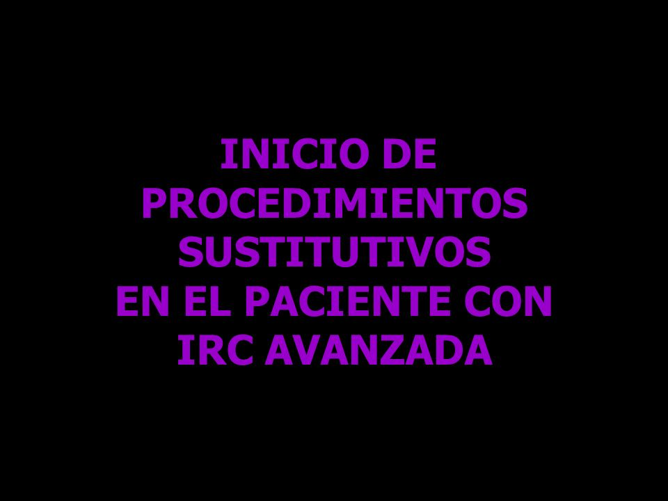 INICIO DE PROCEDIMIENTOS SUSTITUTIVOS EN EL PACIENTE CON IRC AVANZADA