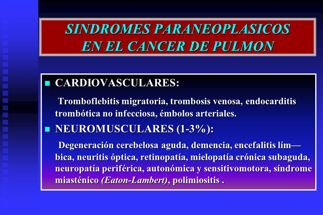 SINDROMES PARANEOPLASICOS EN EL CANCER DE PULMON CARDIOVASCULARES: CARDIOVASCULARES: Tromboflebitis migratoria, trombosis venosa, endocarditis trombót