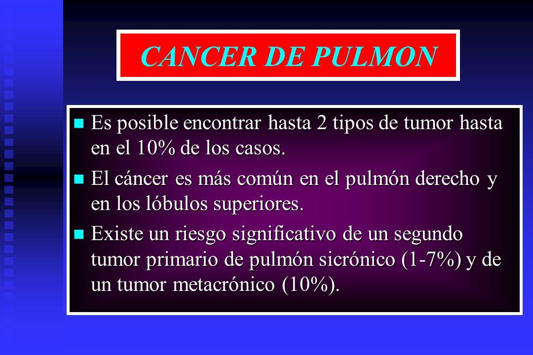 CANCER DE PULMON Es posible encontrar hasta 2 tipos de tumor hasta en el 10% de los casos. Es posible encontrar hasta 2 tipos de tumor hasta en el 10%