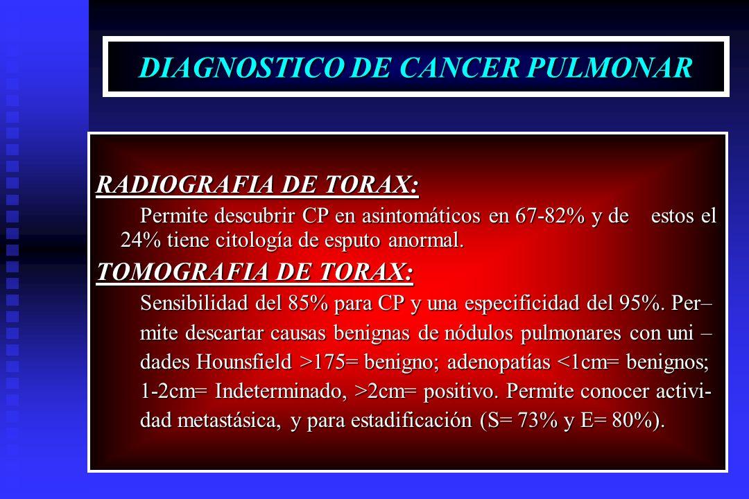 DIAGNOSTICO DE CANCER PULMONAR RADIOGRAFIA DE TORAX: Permite descubrir CP en asintomáticos en 67-82% y de estos el 24% tiene citología de esputo anorm