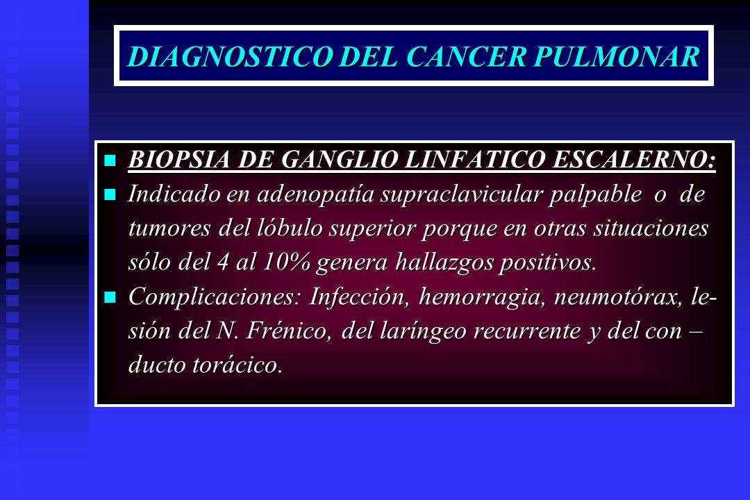DIAGNOSTICO DEL CANCER PULMONAR BIOPSIA DE GANGLIO LINFATICO ESCALERNO: BIOPSIA DE GANGLIO LINFATICO ESCALERNO: Indicado en adenopatía supraclavicular