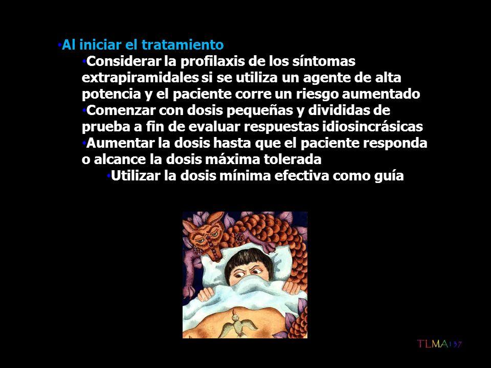 Al iniciar el tratamiento Considerar la profilaxis de los síntomas extrapiramidales si se utiliza un agente de alta potencia y el paciente corre un ri