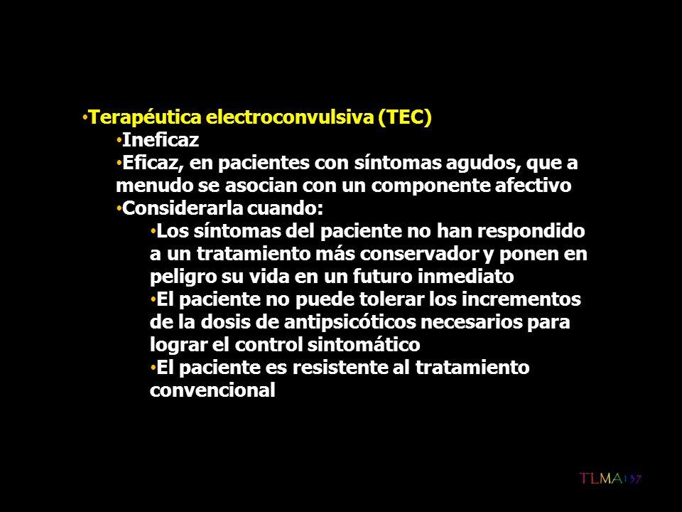 Terapéutica electroconvulsiva (TEC) Ineficaz Eficaz, en pacientes con síntomas agudos, que a menudo se asocian con un componente afectivo Considerarla