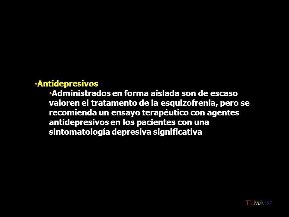 Antidepresivos Administrados en forma aislada son de escaso valoren el tratamento de la esquizofrenia, pero se recomienda un ensayo terapéutico con ag