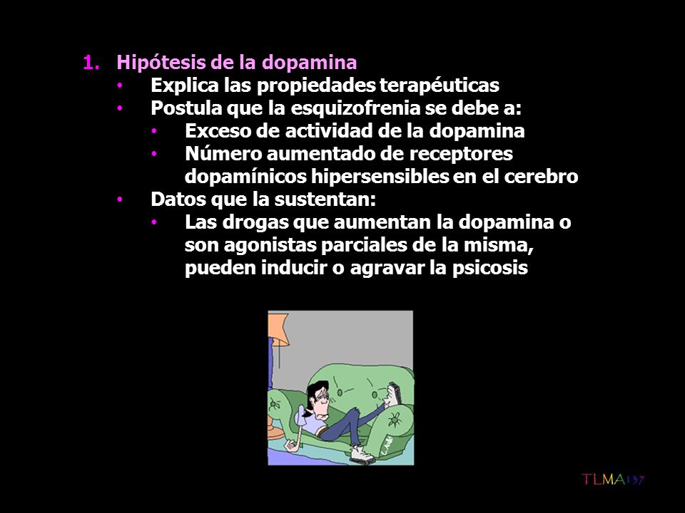 1.Hipótesis de la dopamina Explica las propiedades terapéuticas Postula que la esquizofrenia se debe a: Exceso de actividad de la dopamina Número aume