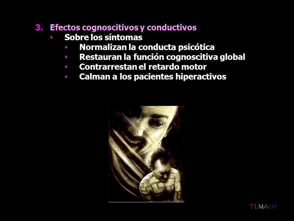 3.Efectos cognoscitivos y conductivos Sobre los síntomas Normalizan la conducta psicótica Restauran la función cognoscitiva global Contrarrestan el re