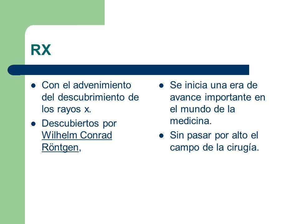 RX Con el advenimiento del descubrimiento de los rayos x. Descubiertos por Wilhelm Conrad Röntgen, Wilhelm Conrad Röntgen Se inicia una era de avance