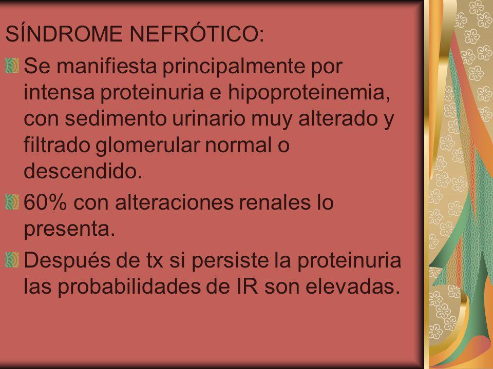SÍNDROME NEFRÓTICO: Se manifiesta principalmente por intensa proteinuria e hipoproteinemia, con sedimento urinario muy alterado y filtrado glomerular