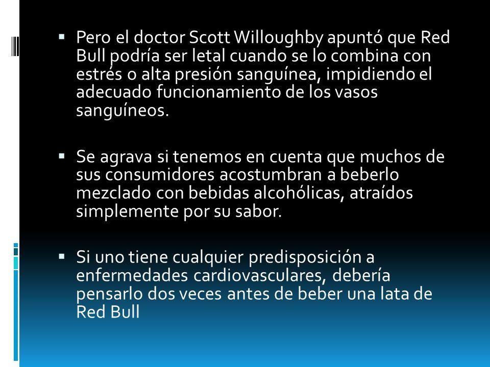 Pero el doctor Scott Willoughby apuntó que Red Bull podría ser letal cuando se lo combina con estrés o alta presión sanguínea, impidiendo el adecuado