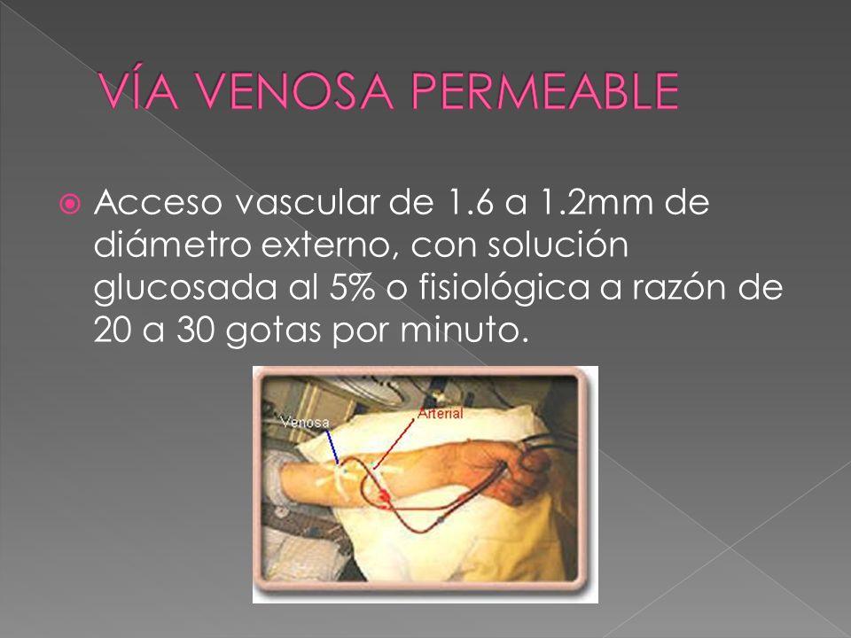 Acceso vascular de 1.6 a 1.2mm de diámetro externo, con solución glucosada al 5% o fisiológica a razón de 20 a 30 gotas por minuto.