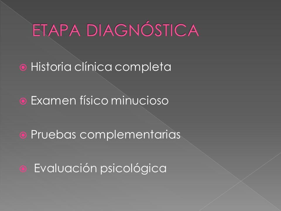 Historia clínica completa Examen físico minucioso Pruebas complementarias Evaluación psicológica